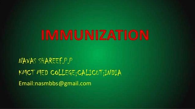 IMMUNIZATION NAVAS SHAREEF.P.P KMCT MED COLLEGE;CALICUT;INDIA Email:nasmbbs@gmail.com