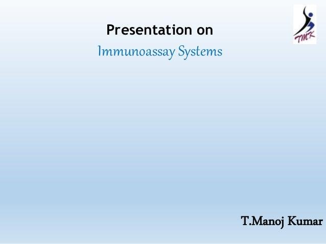 Presentation on  Immunoassay Systems  T.Manoj Kumar