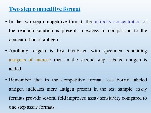 Two step competitive format  • In the two step competitive format, the antibody concentration of  the reaction solution is...