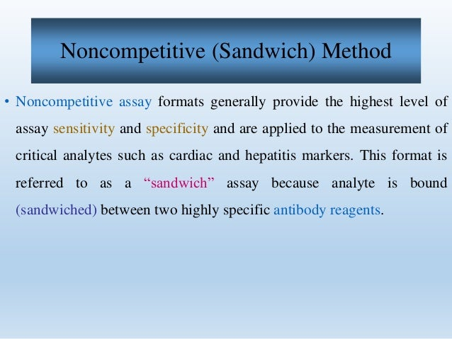 • Noncompetitive assay formats can also utilize either one step or two  step methods, as with the competitive assay.  • Th...