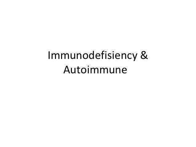 Immunodefisiency &  Autoimmune
