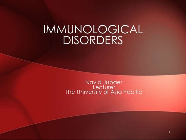 Navid Jubaer Lecturer The University of Asia Pacific IMMUNOLOGICAL DISORDERS 1