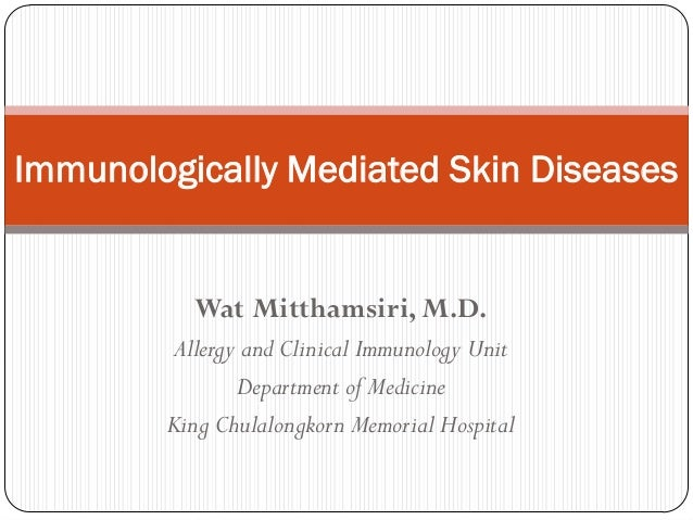Immunologically Mediated Skin Diseases Wat Mitthamsiri, M.D. Allergy and Clinical Immunology Unit Department of Medicine K...