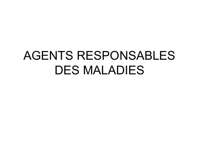 AGENTS RESPONSABLES DES MALADIES