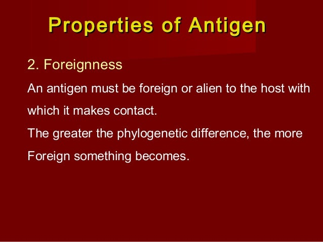 Properties of AntigenProperties of Antigen 7. Accessibility More accessible the antigenic determinants to the immune cells...