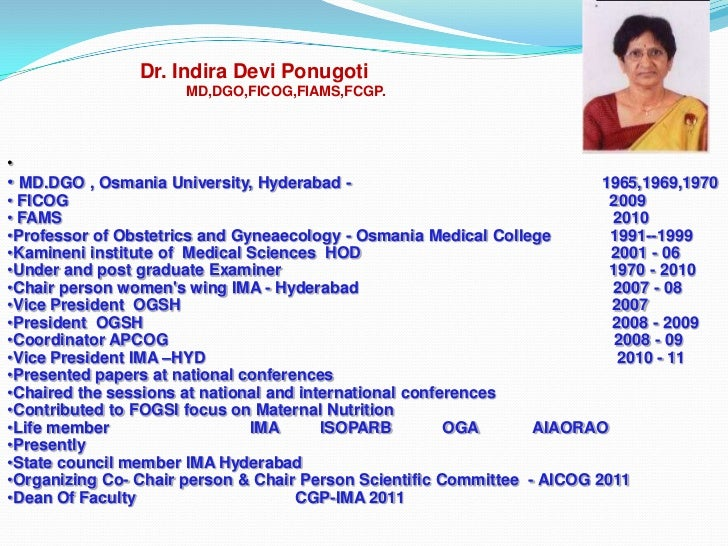 Dr. Indira Devi Ponugoti                      MD,DGO,FICOG,FIAMS,FCGP.•• MD.DGO , Osmania University, Hyderabad -         ...