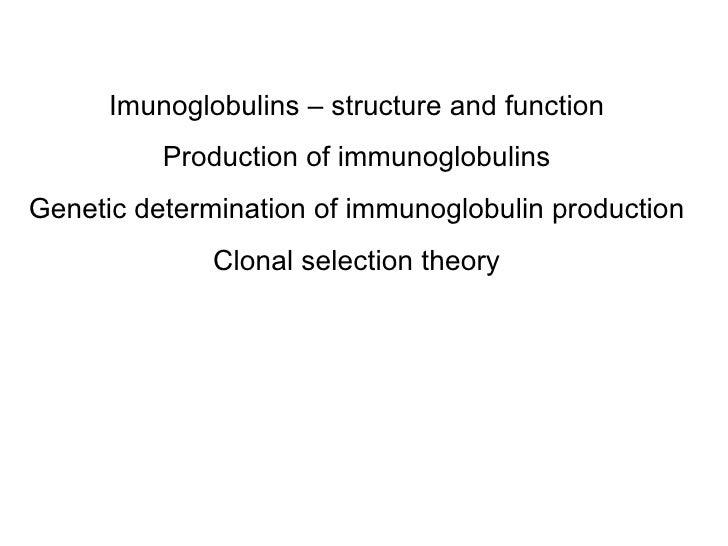 Imunoglobulins – structure and function Production of immunoglobulins Genetic determination of immunoglobulin production...