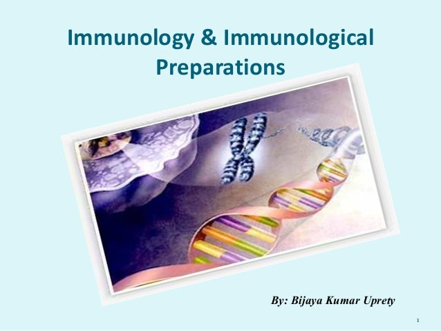 Immunology & Immunological Preparations  1  By: Bijaya Kumar Uprety