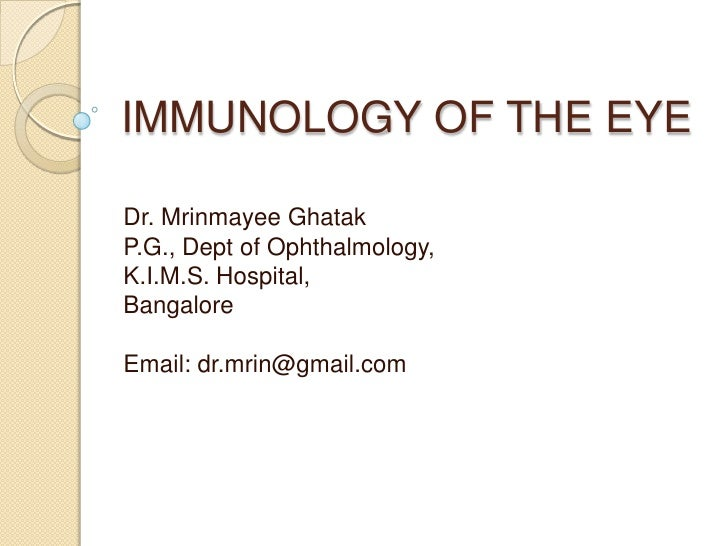 IMMUNOLOGY OF THE EYE<br />Dr. MrinmayeeGhatak<br />P.G., Dept of Ophthalmology,<br />K.I.M.S. Hospital,<br />Bangalore<br...