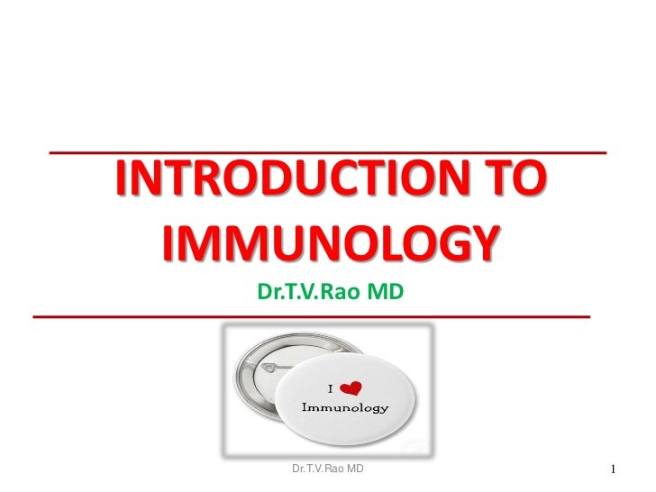 INTRODUCTION TO  IMMUNOLOGY    Dr.T.V.Rao MD       Dr.T.V.Rao MD   1