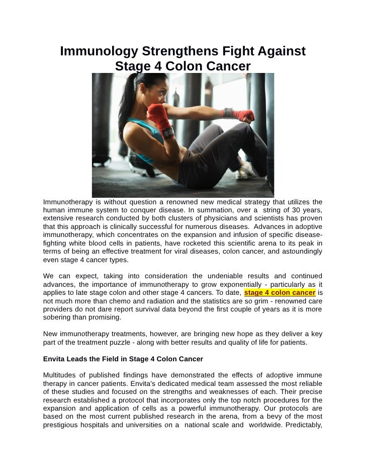 Immunology Strengthens Fight Against            Stage 4 Colon CancerImmunotherapy is without question a renowned new medic...