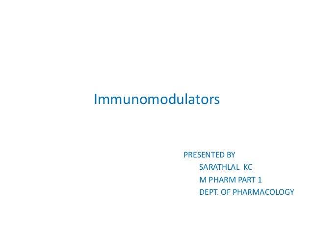 Immunomodulators PRESENTED BY SARATHLAL KC M PHARM PART 1 DEPT. OF PHARMACOLOGY