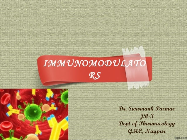 IMMUNOMODULATO RS Dr. Swarnank Parmar JR-3 Dept of Pharmacology GMC, Nagpur