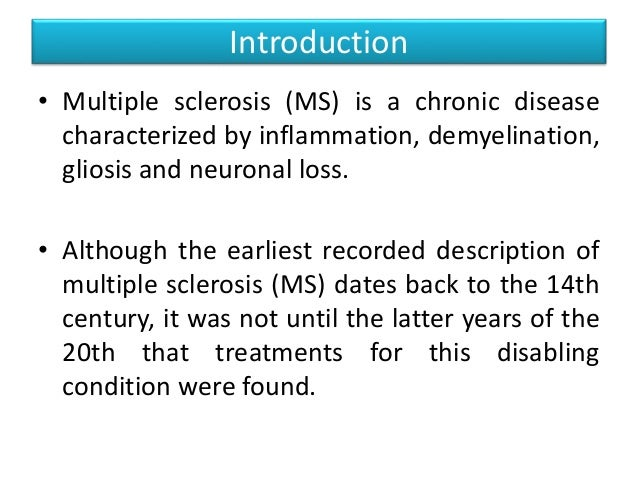 an introduction to multiple sclerosis a chronic and disabling disease Introduction multiple sclerosis stephanie  multiple sclerosis (ms) is a chronic, often disabling disease that randomly attacks.