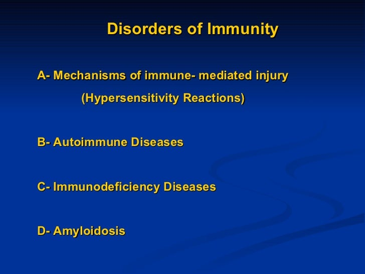Disorders of Immunity A- Mechanisms of immune- mediated injury (Hypersensitivity Reactions) B- Autoimmune Diseases C- Immu...