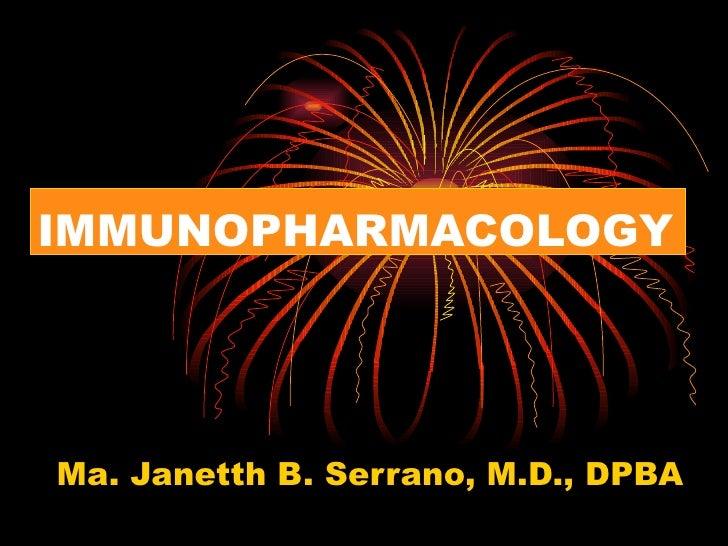 IMMUNOPHARMACOLOGY Ma. Janetth B. Serrano, M.D., DPBA