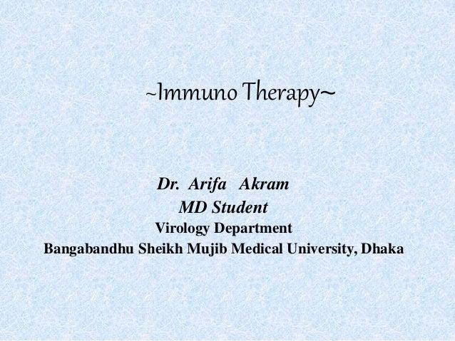 ~Immuno Therapy~ Dr. Arifa Akram MD Student Virology Department Bangabandhu Sheikh Mujib Medical University, Dhaka