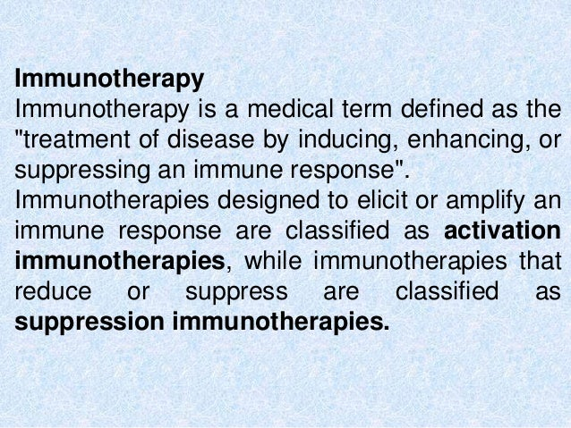 """Immunotherapy Immunotherapy is a medical term defined as the """"treatment of disease by inducing, enhancing, or suppressing ..."""