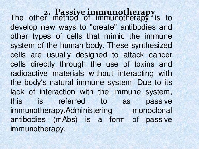 """2. Passive immunotherapy The other method of immunotherapy is to develop new ways to """"create"""" antibodies and other types o..."""