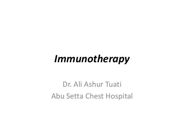 Immunotherapy Dr. Ali Ashur Tuati Abu Setta Chest Hospital