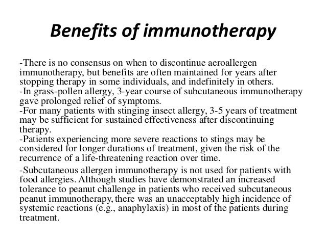 Benefits of immunotherapy -There is no consensus on when to discontinue aeroallergen immunotherapy, but benefits are often...