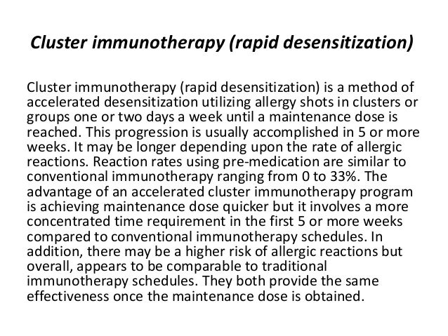 Cluster immunotherapy (rapid desensitization) Cluster immunotherapy (rapid desensitization) is a method of accelerated des...