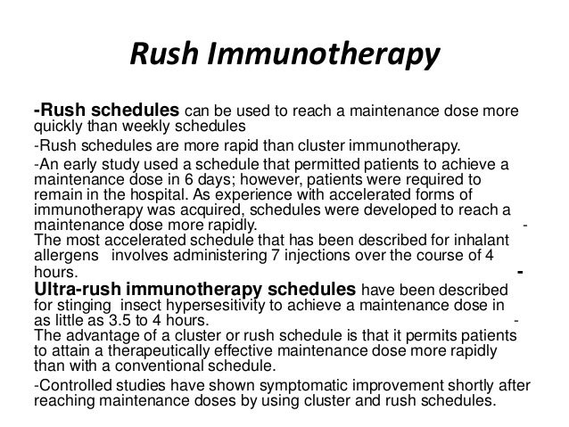 Rush Immunotherapy -Rush schedules can be used to reach a maintenance dose more quickly than weekly schedules -Rush schedu...