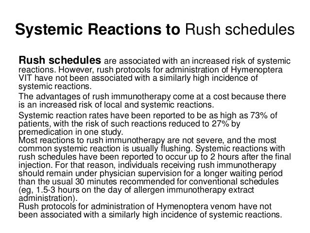 Systemic Reactions to Rush schedules Rush schedules are associated with an increased risk of systemic reactions. However, ...