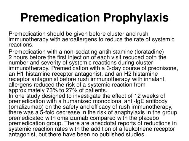 Premedication Prophylaxis Premedication should be given before cluster and rush immunotherapy with aeroallergens to reduce...