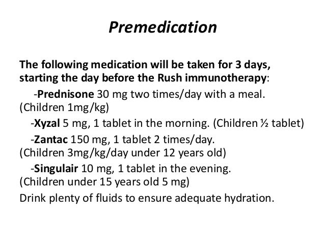 Premedication The following medication will be taken for 3 days, starting the day before the Rush immunotherapy: -Predniso...