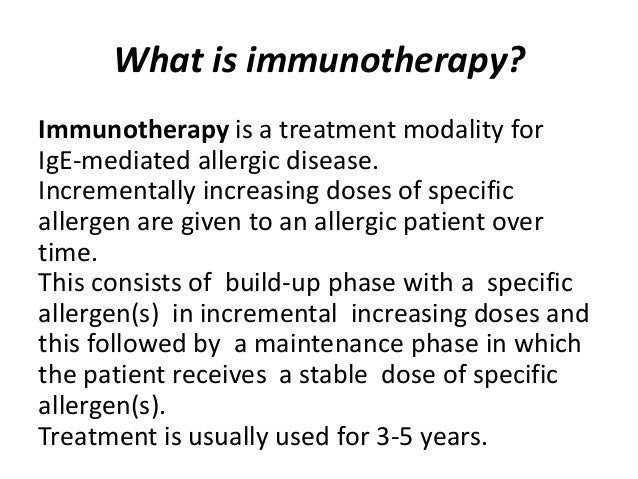 What is immunotherapy? Immunotherapy is a treatment modality for IgE-mediated allergic disease. Incrementally increasing d...