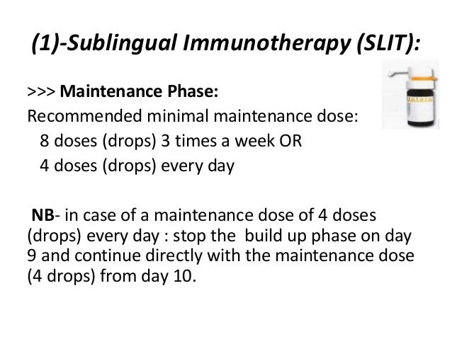 (1)-Sublingual Immunotherapy (SLIT): >>> Maintenance Phase: Recommended minimal maintenance dose: 8 doses (drops) 3 times ...