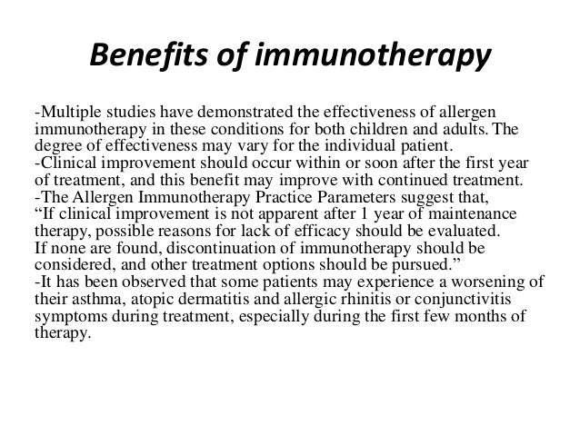 Benefits of immunotherapy -Multiple studies have demonstrated the effectiveness of allergen immunotherapy in these conditi...