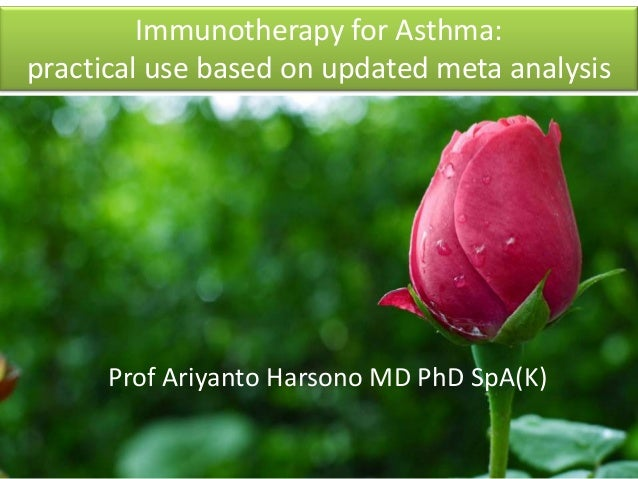 Immunotherapy for Asthma: practical use based on updated meta analysis Prof Ariyanto Harsono MD PhD SpA(K)