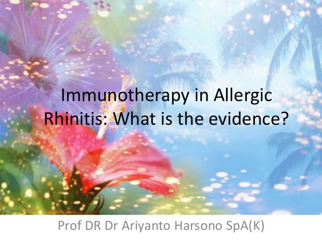 Immunotherapy in AllergicRhinitis: What is the evidence?Prof DR Dr Ariyanto Harsono SpA(K)