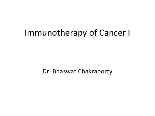 Immunotherapy of Cancer I    Dr. Bhaswat Chakraborty