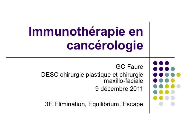 Immunothérapie en cancérologie GC Faure DESC chirurgie plastique et chirurgie maxillo-faciale 9 décembre 2011 3E Eliminati...