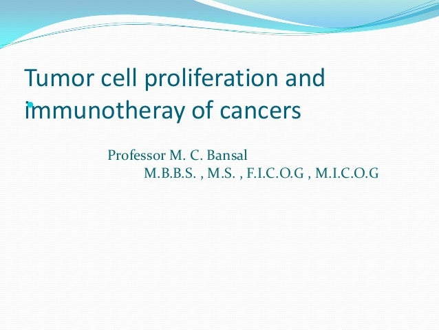 Tumor cell proliferation andimmunotheray of cancers       Professor M. C. Bansal             M.B.B.S. , M.S. , F.I.C.O.G ...