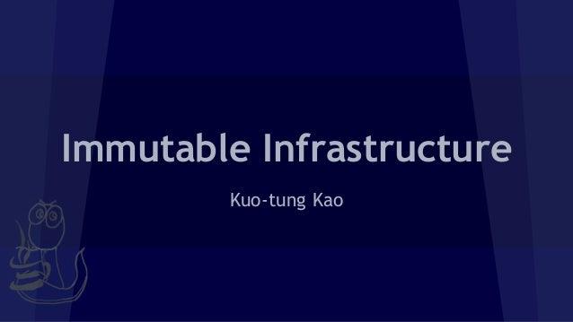 Immutable Infrastructure Kuo-tung Kao