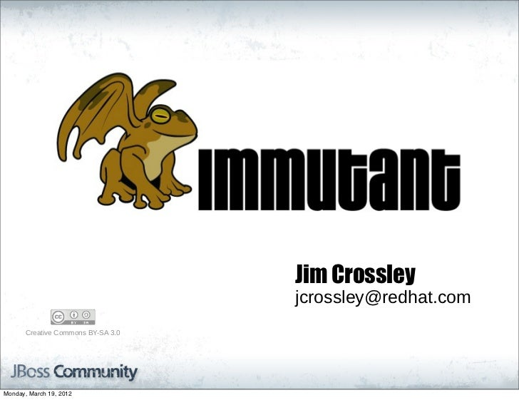 Jim Crossley                                        jcrossley@redhat.com       Creative Commons BY-SA 3.0Monday, March...