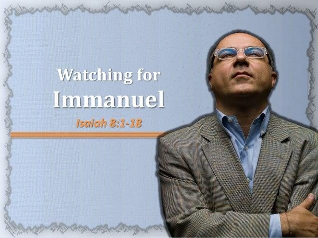 Watching forImmanuel  Isaiah 8:1-18