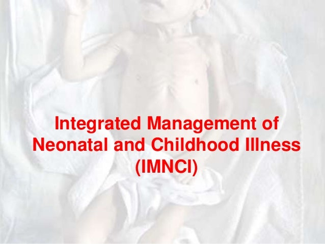Integrated Management of Neonatal and Childhood Illness (IMNCI)  1