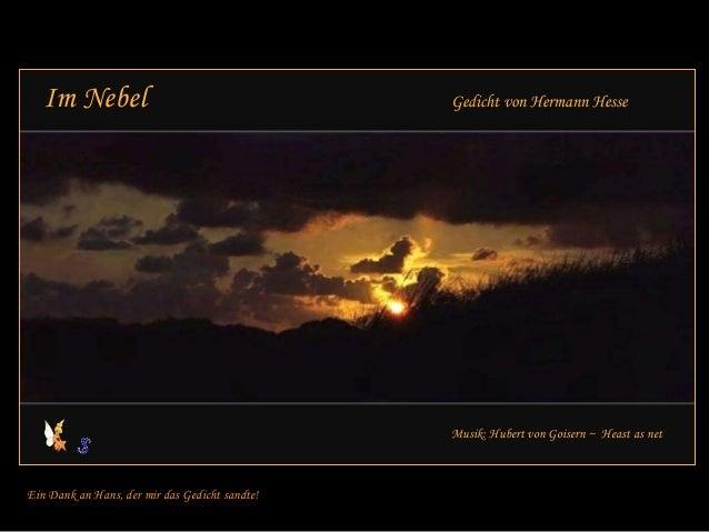 Im Nebel Gedicht von Hermann Hesse Musik: Hubert von Goisern ~ Heast as net Ein Dank an Hans, der mir das Gedicht sandte!