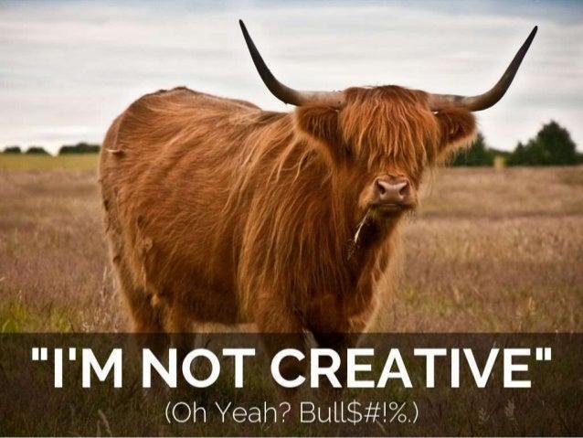 "'*7  / ,  ''I'M NOT CREAT| VE""  (Oh Yeah?  BulL$#! %.)"