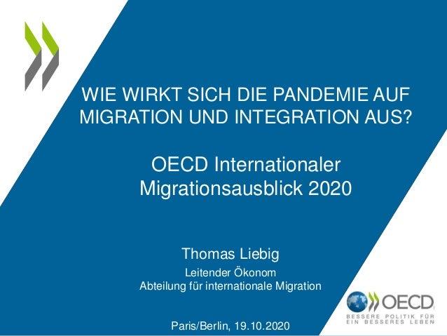 WIE WIRKT SICH DIE PANDEMIE AUF MIGRATION UND INTEGRATION AUS? OECD Internationaler Migrationsausblick 2020 Thomas Liebig ...