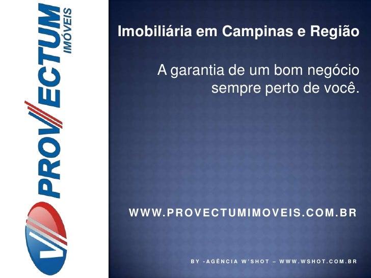 Imobiliária em Campinas e Região<br />A garantia de um bom negócio sempre perto de você.<br />www.provectumimoveis.com.br<...