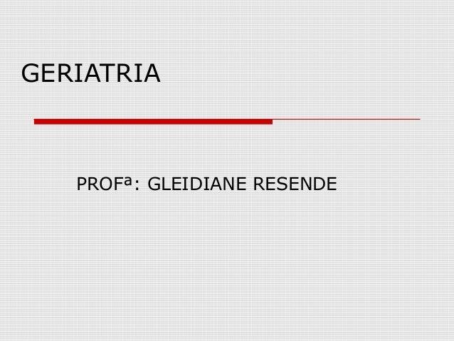 GERIATRIA PROFª: GLEIDIANE RESENDE