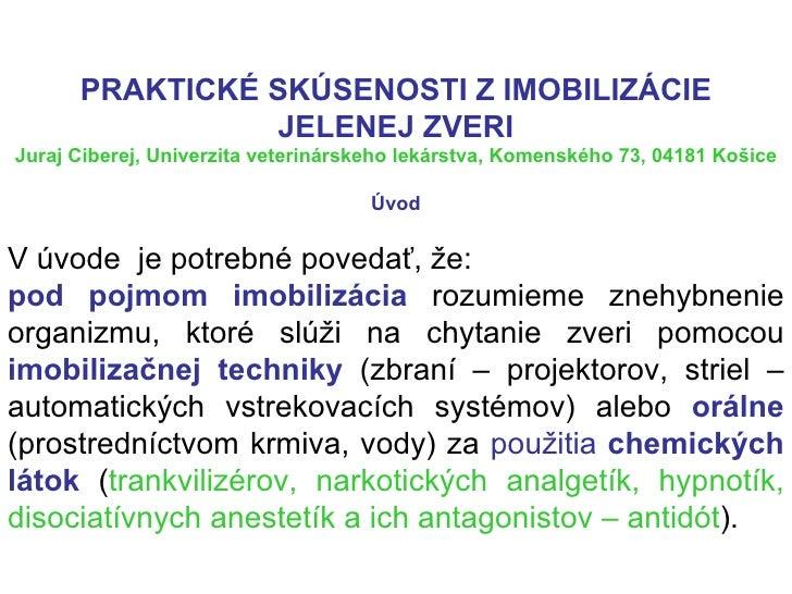 PRAKTICKÉ SKÚSENOSTI ZIMOBILIZÁCIE JELENEJ ZVERI Juraj Ciberej, Univerzita veterinárskeho lekárstva, Komenského 73, 04181...