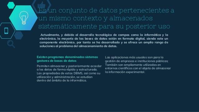 Es un conjunto de datos pertenecientes a un mismo contexto y almacenados sistemáticamente para su posterior uso Actualment...