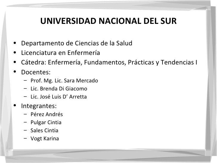 UNIVERSIDAD NACIONAL DEL SUR•   Departamento de Ciencias de la Salud•   Licenciatura en Enfermería•   Cátedra: Enfermería,...
